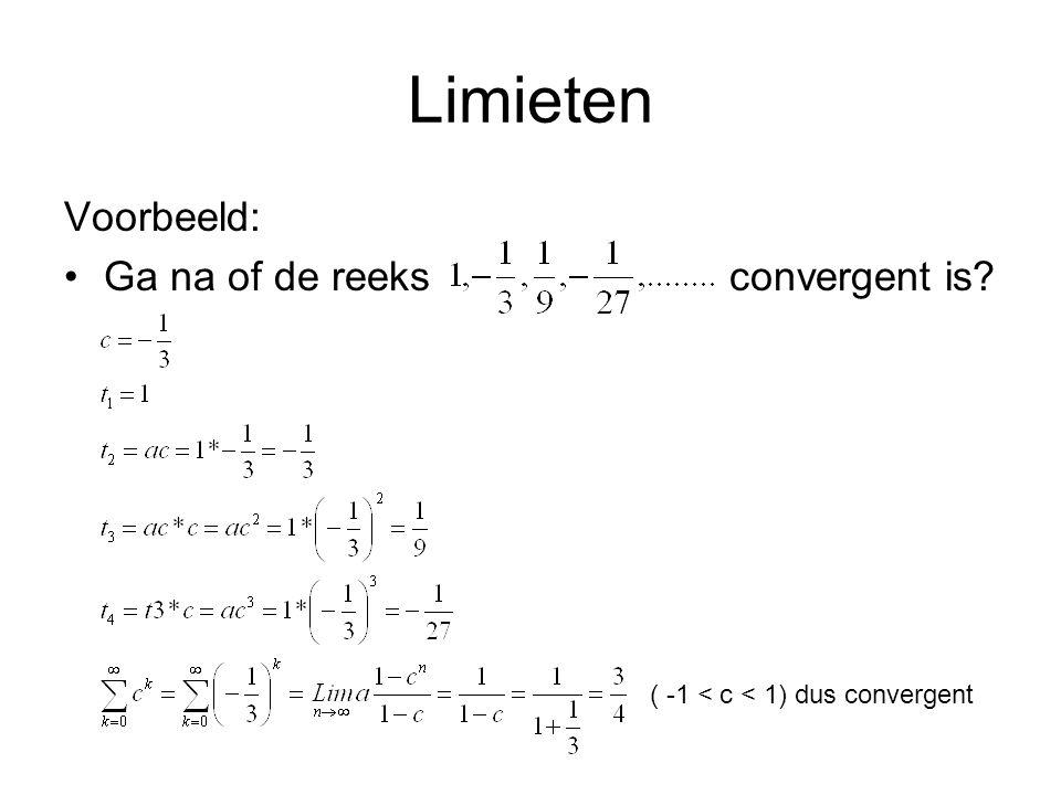 Limieten Voorbeeld: Ga na of de reeks convergent is