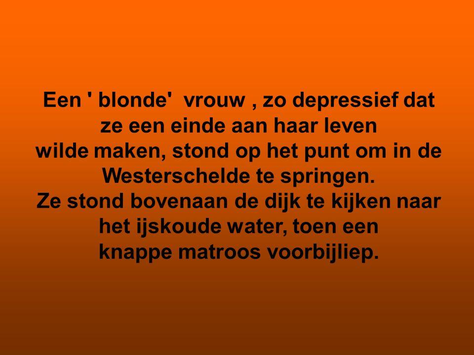 Een blonde vrouw , zo depressief dat ze een einde aan haar leven wilde maken, stond op het punt om in de Westerschelde te springen.