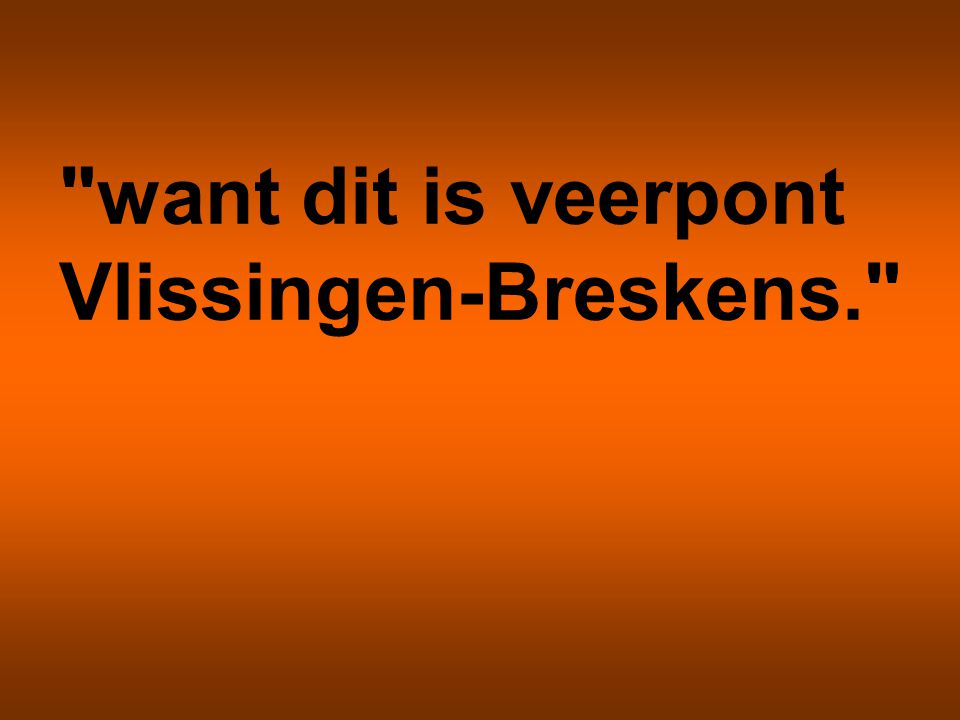 want dit is veerpont Vlissingen-Breskens.