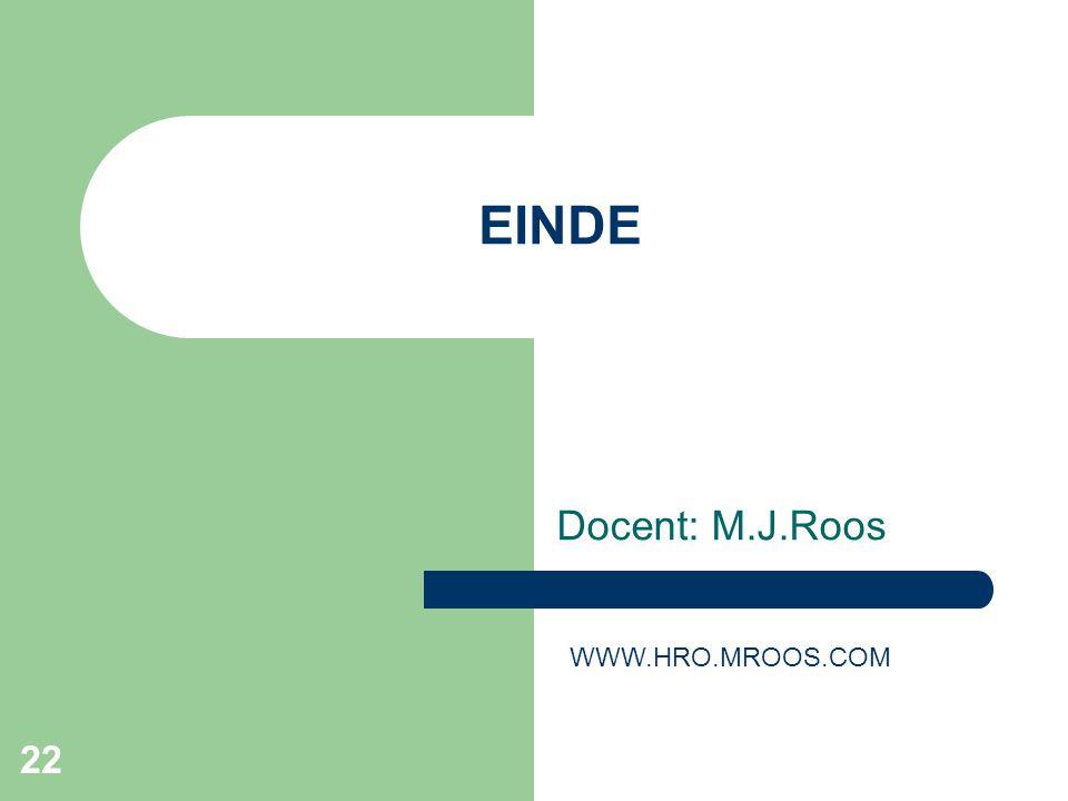 EINDE Docent: M.J.Roos WWW.HRO.MROOS.COM