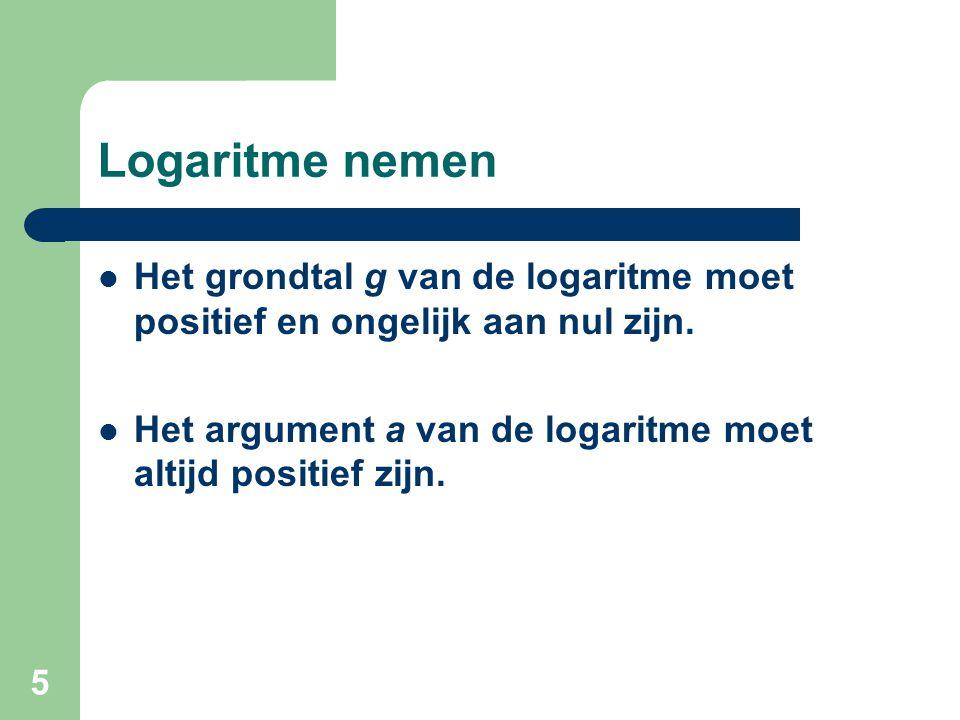 Logaritme nemen Het grondtal g van de logaritme moet positief en ongelijk aan nul zijn.