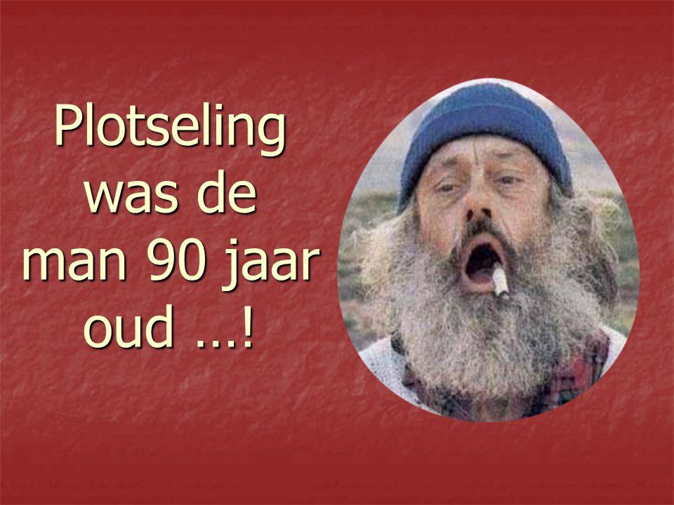 Plotseling was de man 90 jaar oud …!