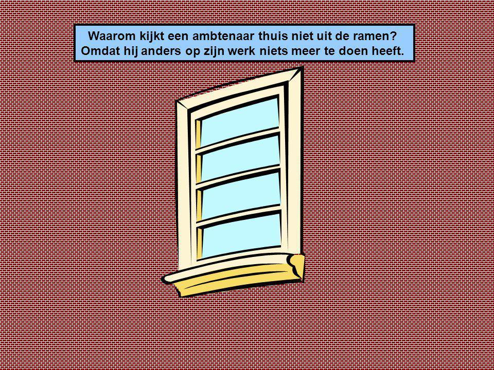 Waarom kijkt een ambtenaar thuis niet uit de ramen