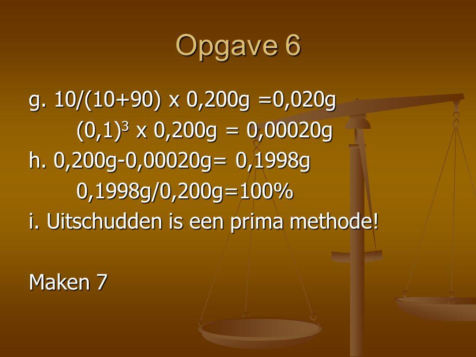 Opgave 6 g. 10/(10+90) x 0,200g =0,020g (0,1)3 x 0,200g = 0,00020g