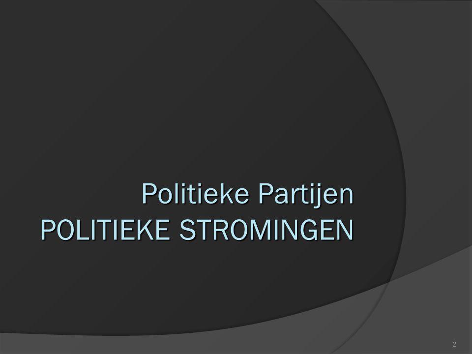 Politieke Partijen POLITIEKE STROMINGEN