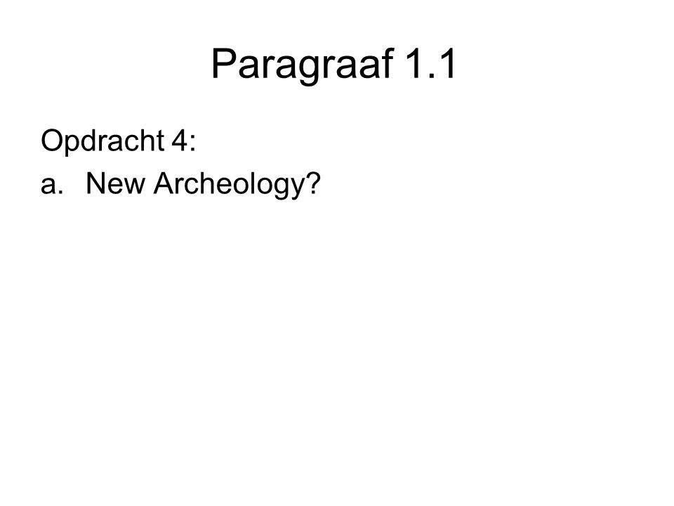 Paragraaf 1.1 Opdracht 4: New Archeology