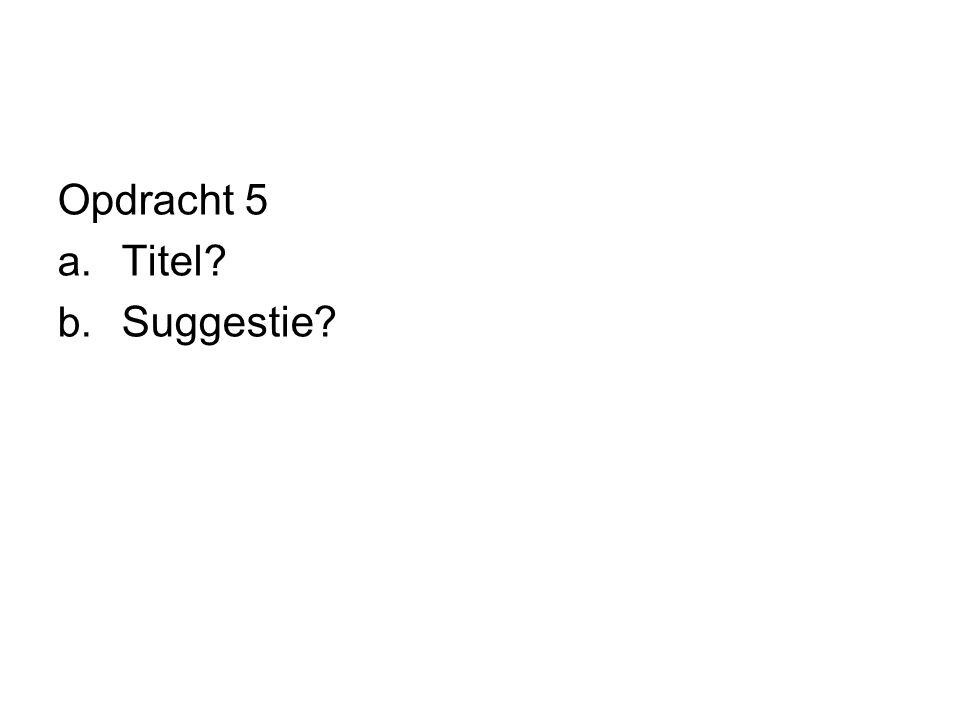 Opdracht 5 Titel Suggestie