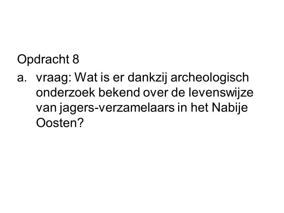 Opdracht 8 vraag: Wat is er dankzij archeologisch onderzoek bekend over de levenswijze van jagers-verzamelaars in het Nabije Oosten