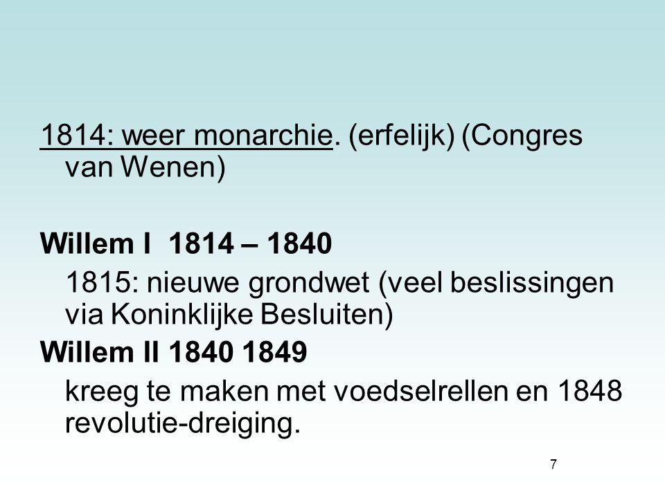 1814: weer monarchie. (erfelijk) (Congres van Wenen)