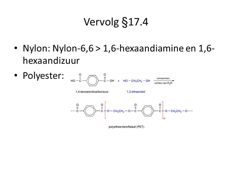 Vervolg §17.4 Nylon: Nylon-6,6 > 1,6-hexaandiamine en 1,6-hexaandizuur Polyester: