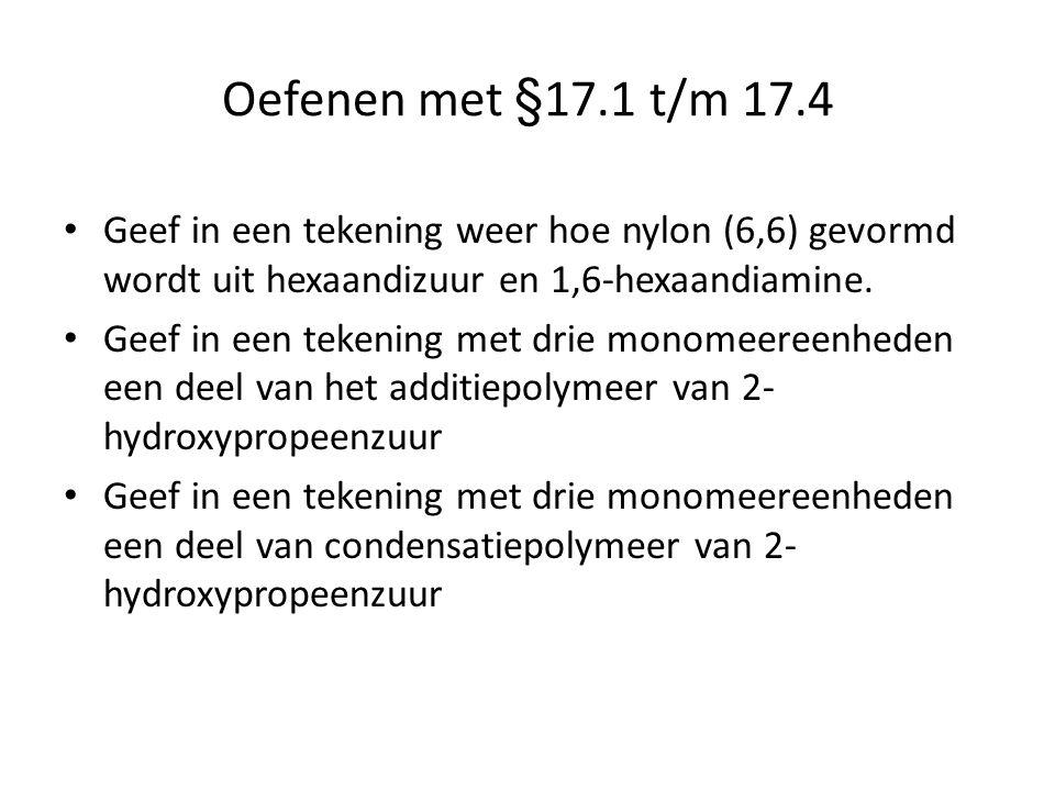 Oefenen met §17.1 t/m 17.4 Geef in een tekening weer hoe nylon (6,6) gevormd wordt uit hexaandizuur en 1,6-hexaandiamine.