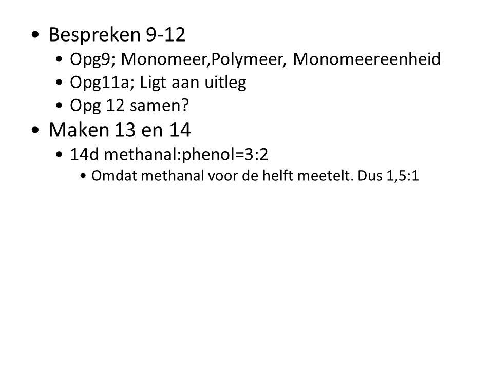 Bespreken 9-12 Maken 13 en 14 Opg9; Monomeer,Polymeer, Monomeereenheid