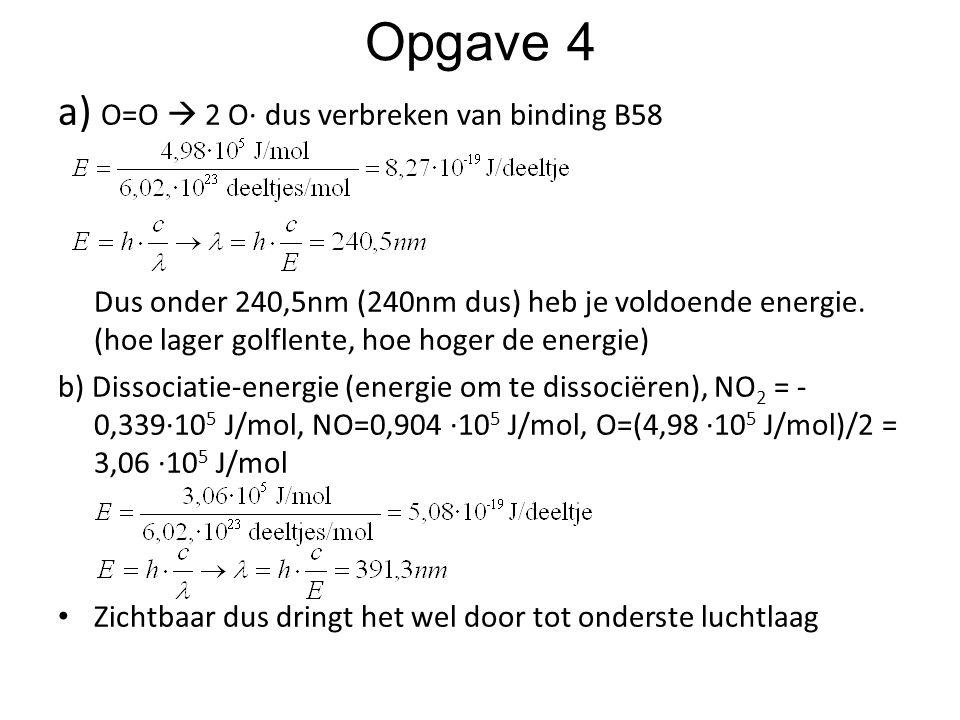 Opgave 4 a) O=O  2 O∙ dus verbreken van binding B58