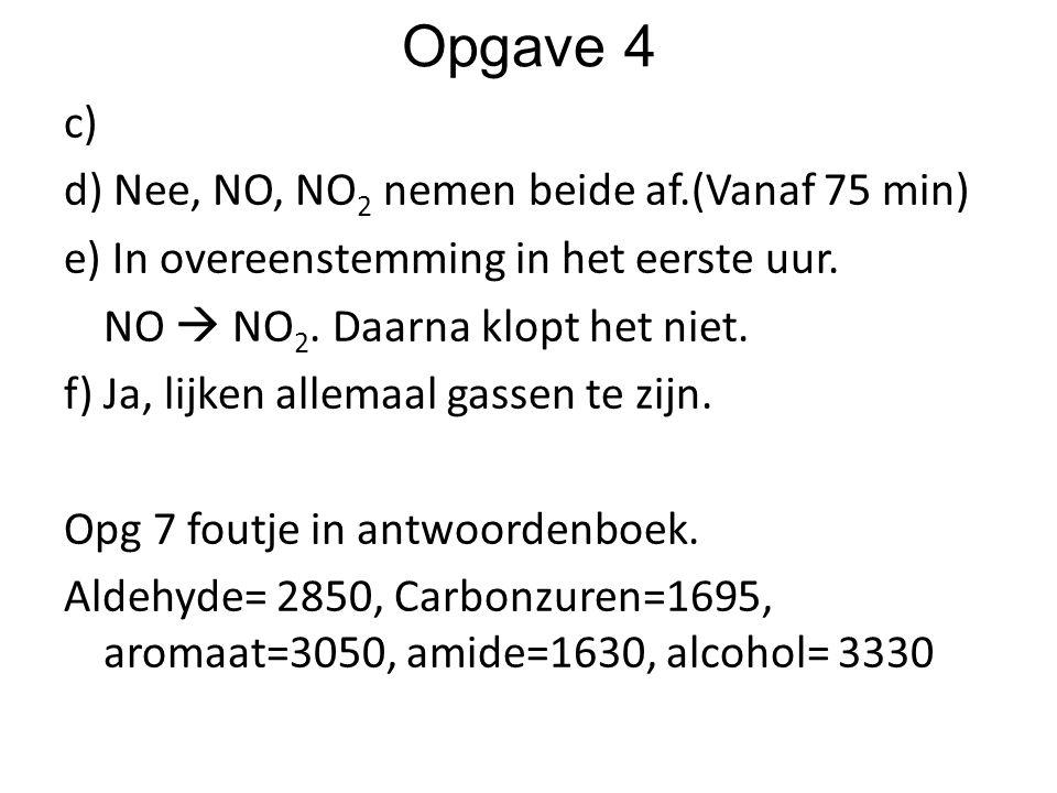 Opgave 4 c) d) Nee, NO, NO2 nemen beide af.(Vanaf 75 min)