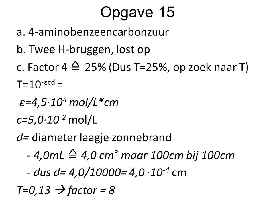 Opgave 15 a. 4-aminobenzeencarbonzuur b. Twee H-bruggen, lost op