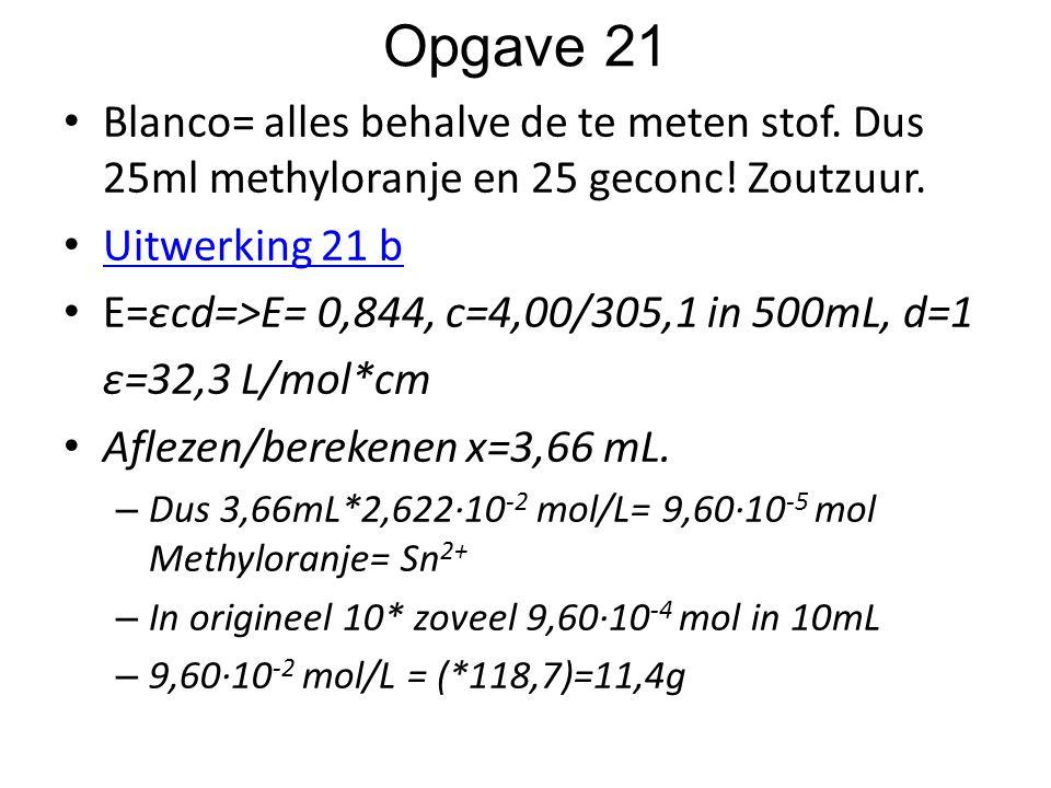 Opgave 21 Blanco= alles behalve de te meten stof. Dus 25ml methyloranje en 25 geconc! Zoutzuur. Uitwerking 21 b.