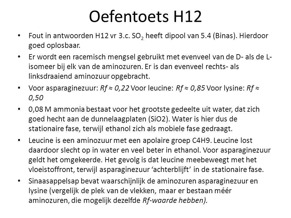 Oefentoets H12 Fout in antwoorden H12 vr 3.c. SO2 heeft dipool van 5.4 (Binas). Hierdoor goed oplosbaar.