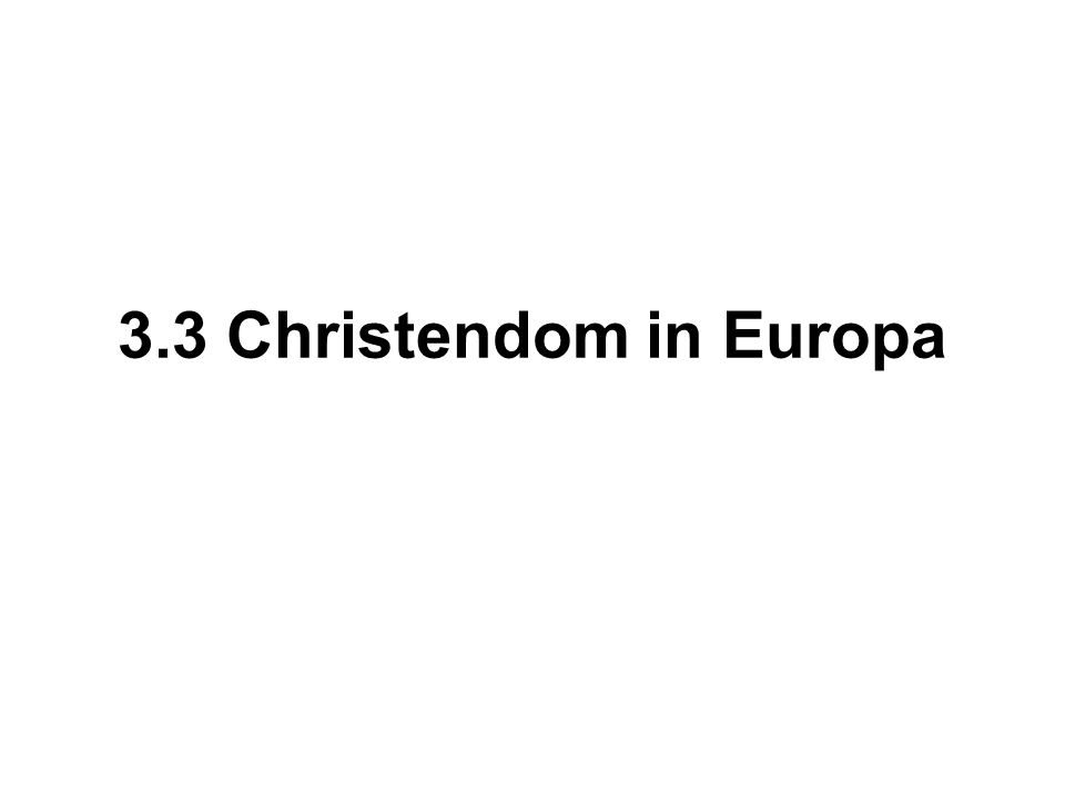 3.3 Christendom in Europa