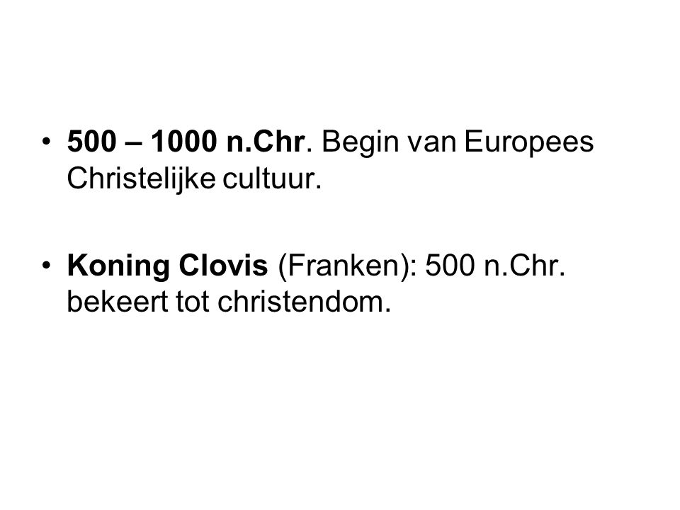 500 – 1000 n.Chr. Begin van Europees Christelijke cultuur.