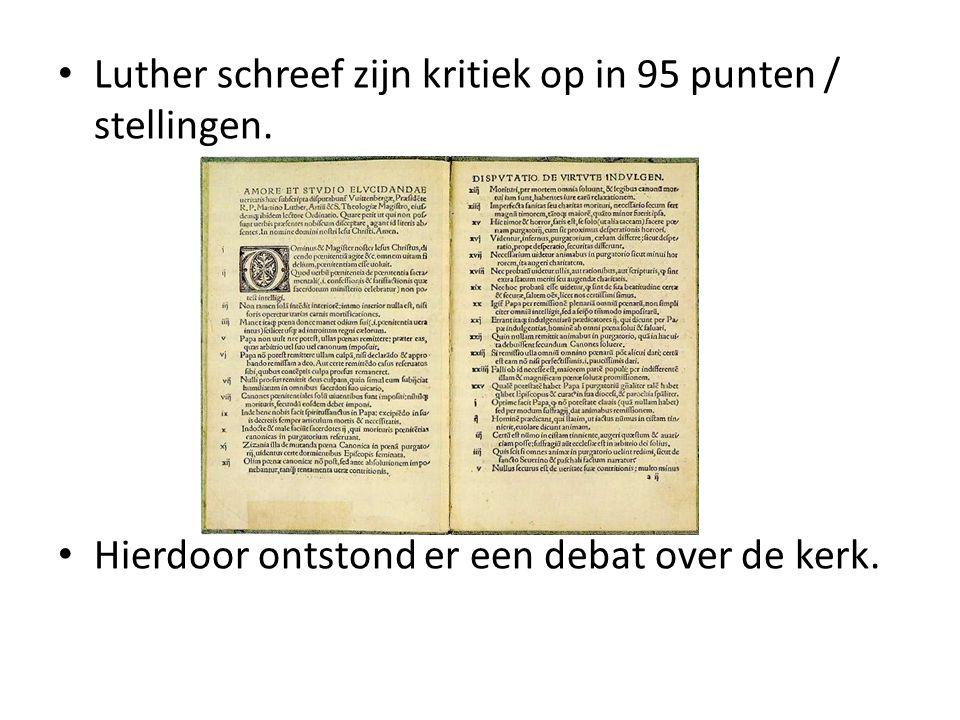 Luther schreef zijn kritiek op in 95 punten / stellingen.