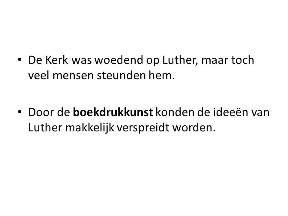 De Kerk was woedend op Luther, maar toch veel mensen steunden hem.