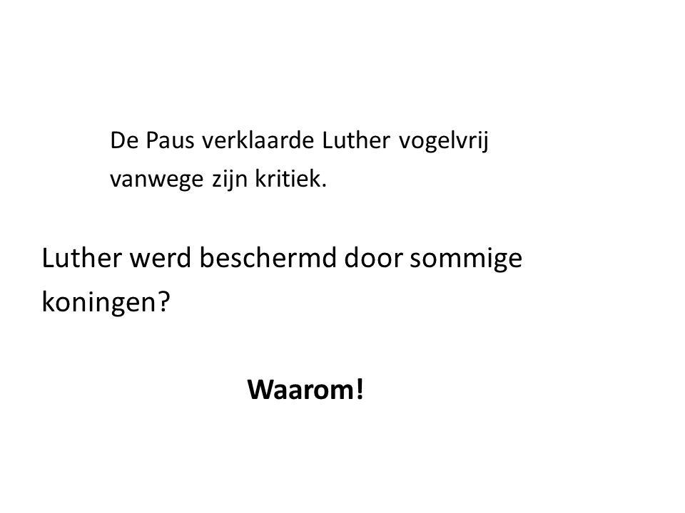 Luther werd beschermd door sommige koningen Waarom!