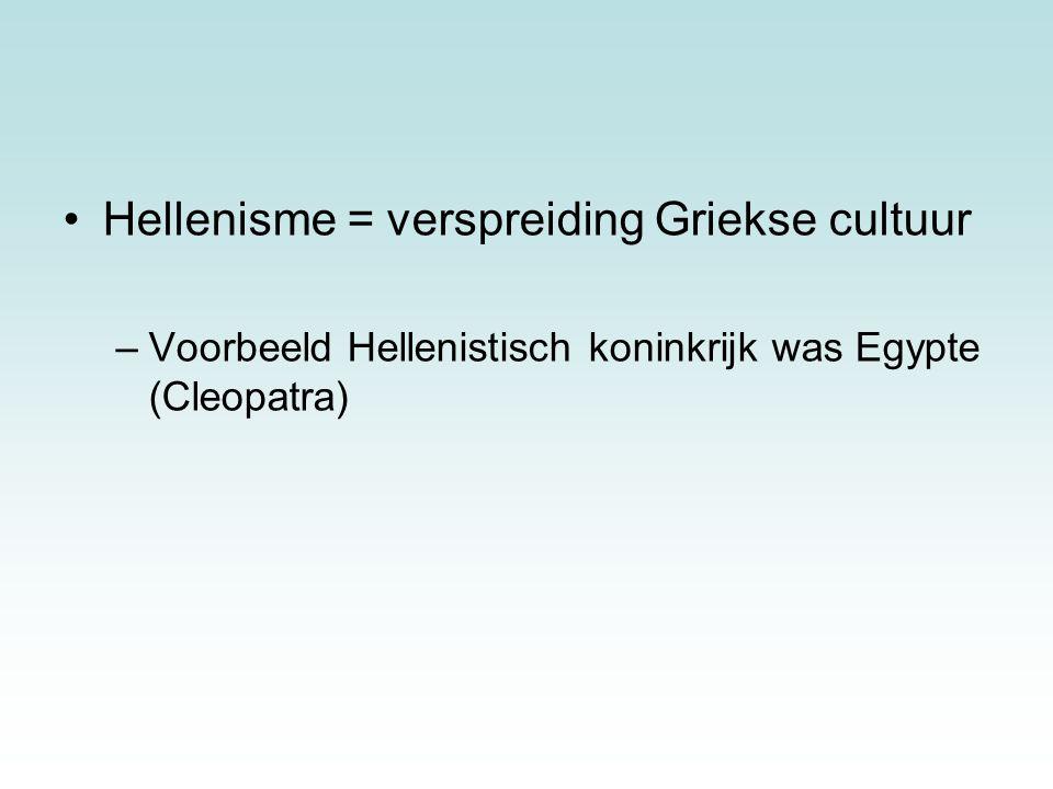 Hellenisme = verspreiding Griekse cultuur