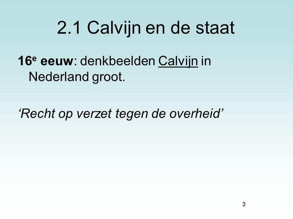 2.1 Calvijn en de staat 16e eeuw: denkbeelden Calvijn in Nederland groot.