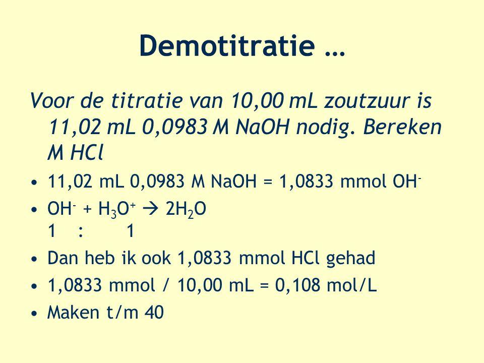 Demotitratie … Voor de titratie van 10,00 mL zoutzuur is 11,02 mL 0,0983 M NaOH nodig. Bereken M HCl.