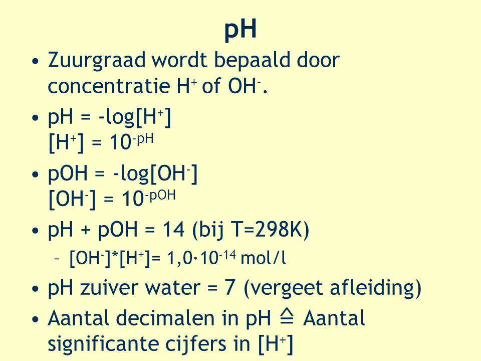 pH Zuurgraad wordt bepaald door concentratie H+ of OH-.