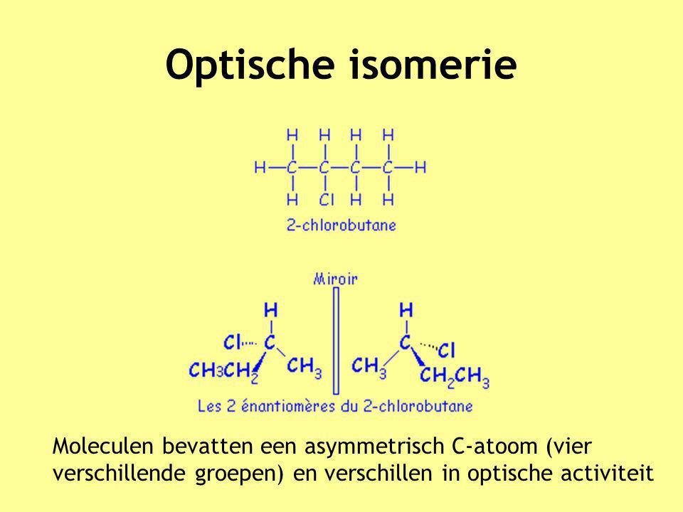 Optische isomerie Moleculen bevatten een asymmetrisch C-atoom (vier verschillende groepen) en verschillen in optische activiteit.