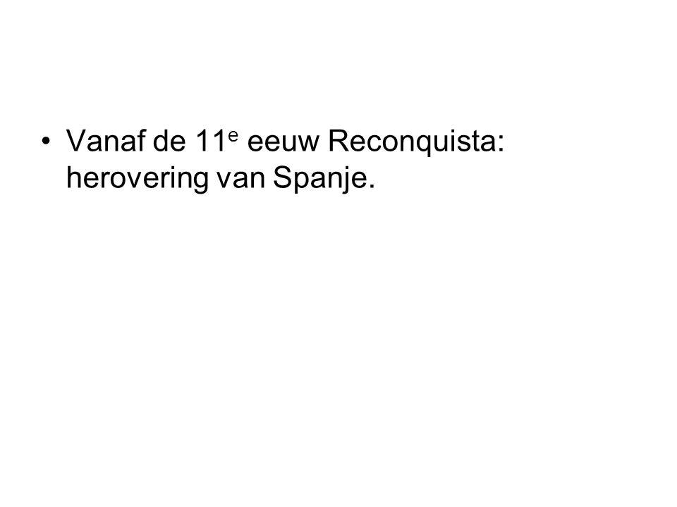 Vanaf de 11e eeuw Reconquista: herovering van Spanje.