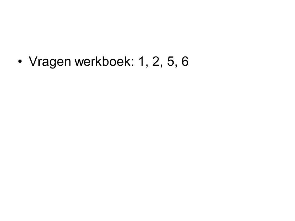 Vragen werkboek: 1, 2, 5, 6