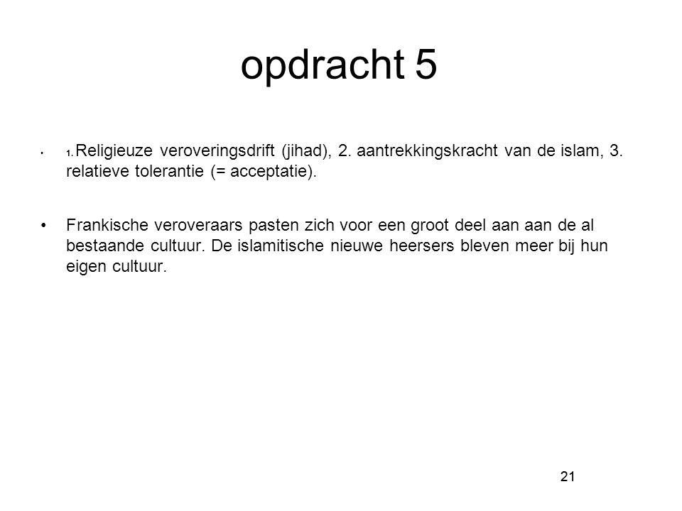 opdracht 5 1. Religieuze veroveringsdrift (jihad), 2. aantrekkingskracht van de islam, 3. relatieve tolerantie (= acceptatie).