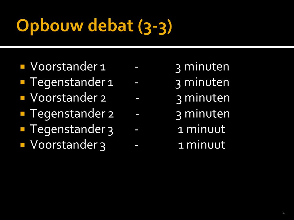 Opbouw debat (3-3) Voorstander 1 - 3 minuten