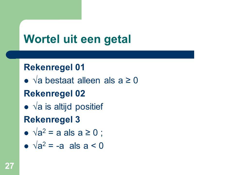 Wortel uit een getal Rekenregel 01 √a bestaat alleen als a ≥ 0