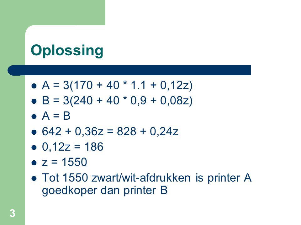 Oplossing A = 3(170 + 40 * 1.1 + 0,12z) B = 3(240 + 40 * 0,9 + 0,08z)