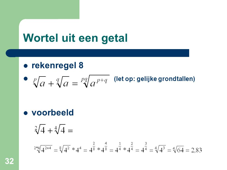 Wortel uit een getal rekenregel 8 (let op: gelijke grondtallen)