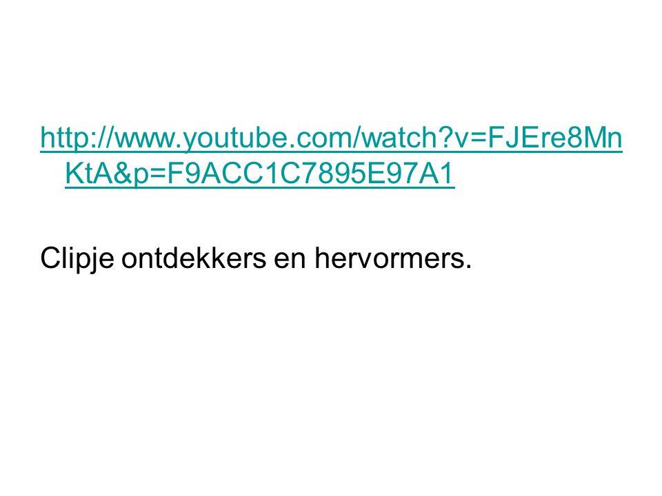 http://www.youtube.com/watch v=FJEre8MnKtA&p=F9ACC1C7895E97A1 Clipje ontdekkers en hervormers.