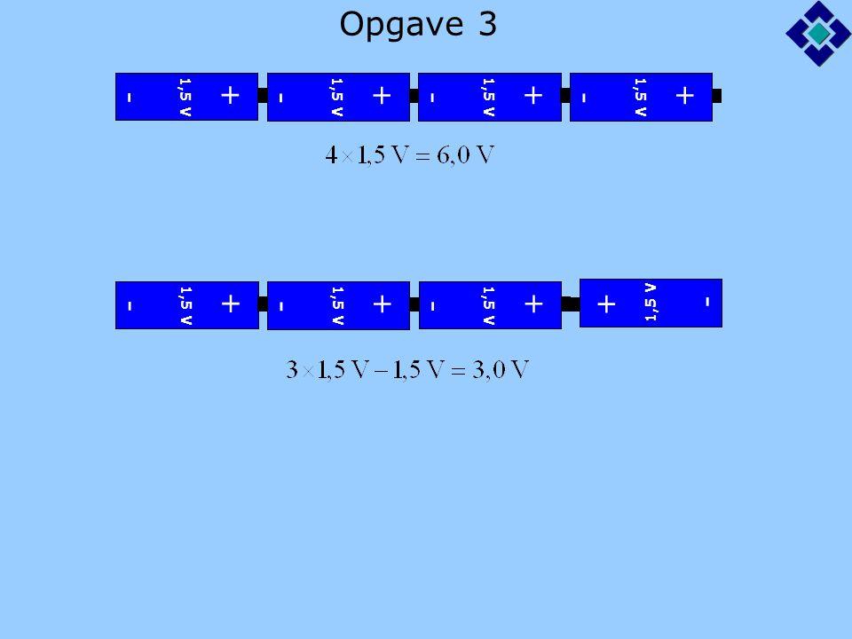 Opgave 3 + - + - + - + - + - + - + - + - 1,5 V 1,5 V 1,5 V 1,5 V 1,5 V