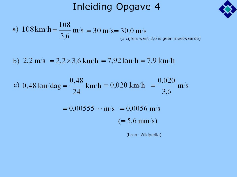 Inleiding Opgave 4 a) b) c) (3 cijfers want 3,6 is geen meetwaarde)