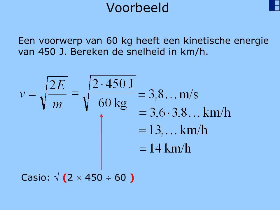 Voorbeeld Een voorwerp van 60 kg heeft een kinetische energie