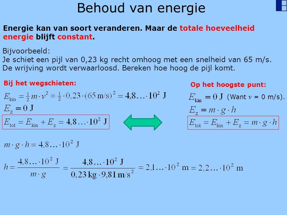Behoud van energie Energie kan van soort veranderen. Maar de totale hoeveelheid. energie blijft constant.