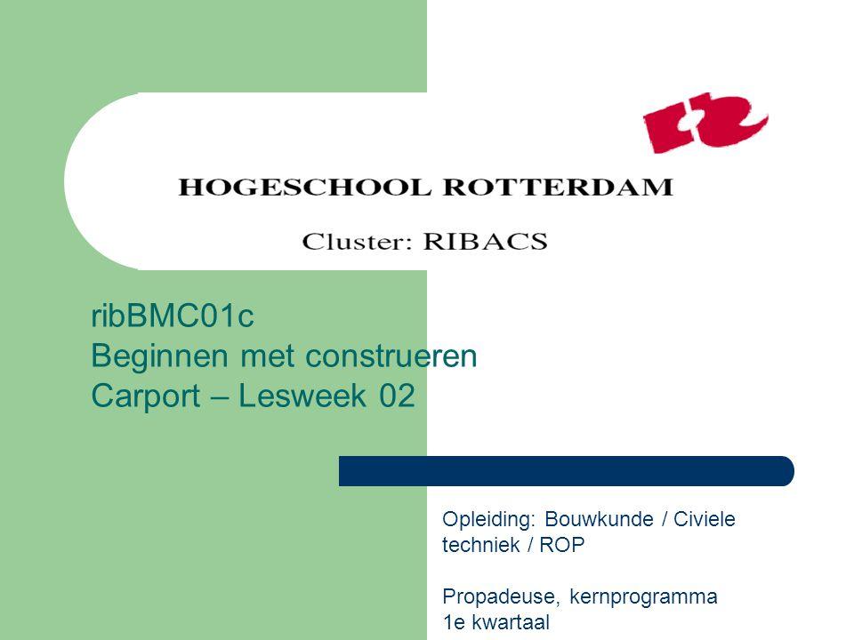 ribBMC01c Beginnen met construeren Carport – Lesweek 02
