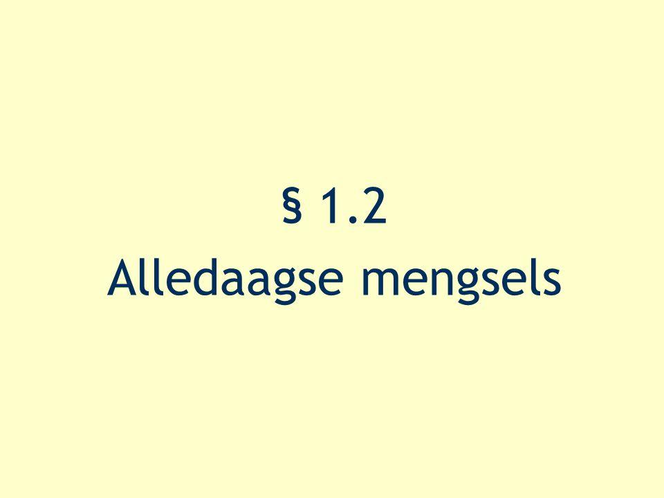 § 1.2 Alledaagse mengsels