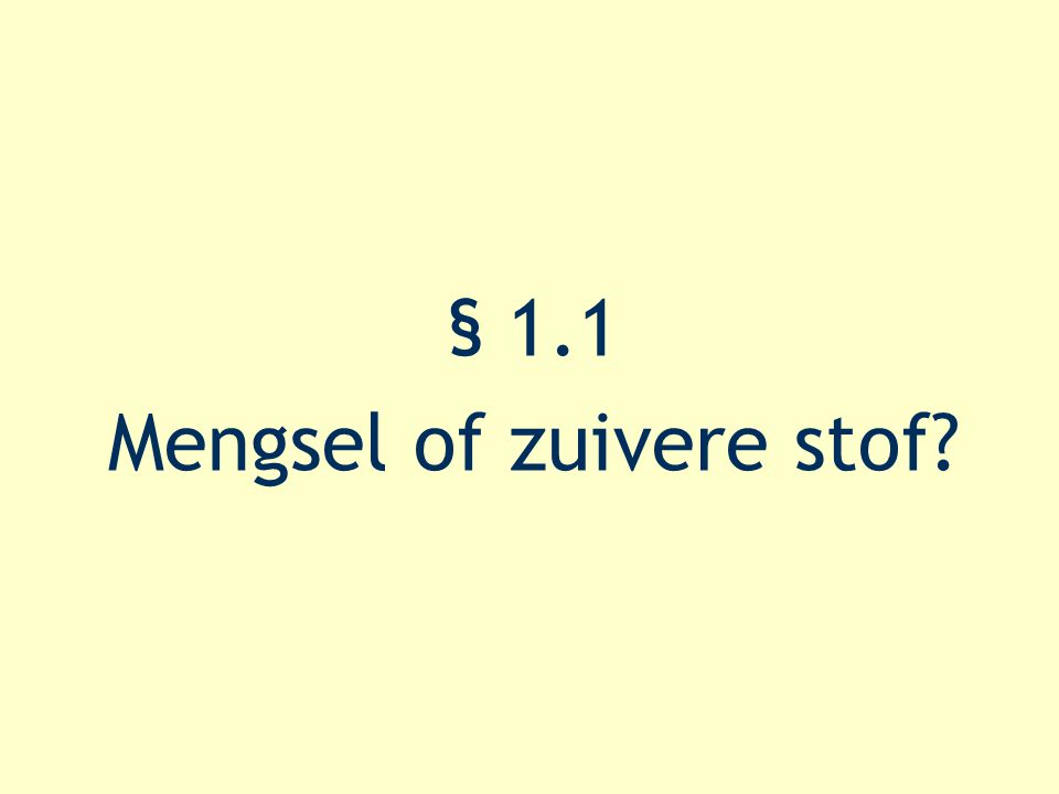 § 1.1 Mengsel of zuivere stof