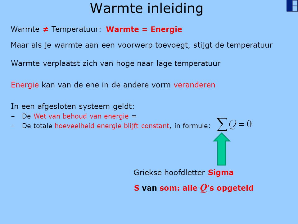 Warmte inleiding Warmte ≠ Temperatuur: Warmte = Energie
