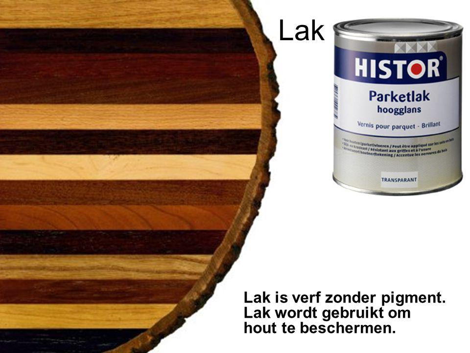 Lak Lak is verf zonder pigment. Lak wordt gebruikt om hout te beschermen.