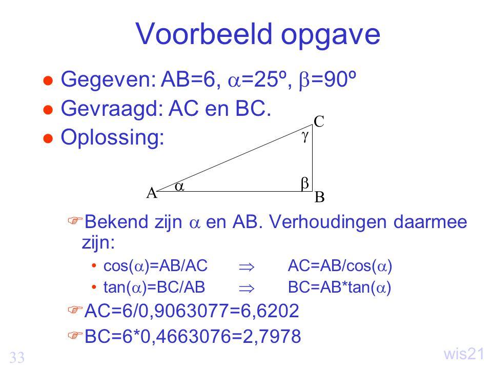 Voorbeeld opgave Gegeven: AB=6, =25º, =90º Gevraagd: AC en BC.