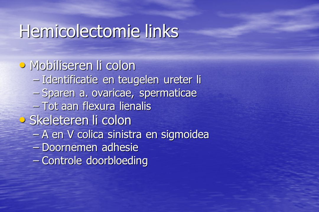Hemicolectomie links Mobiliseren li colon Skeleteren li colon